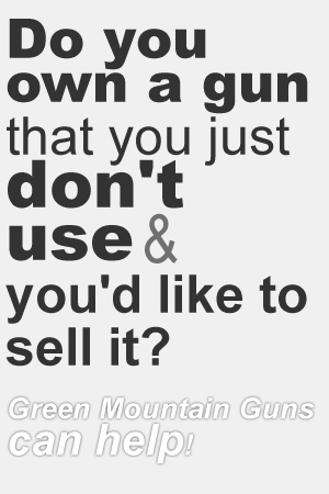 Do you own a gun that you just don't use anymore and you'd like to sell it? Green Mountain Guns can help!